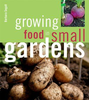 Growing Food in Small Gardens - published 01/03/12