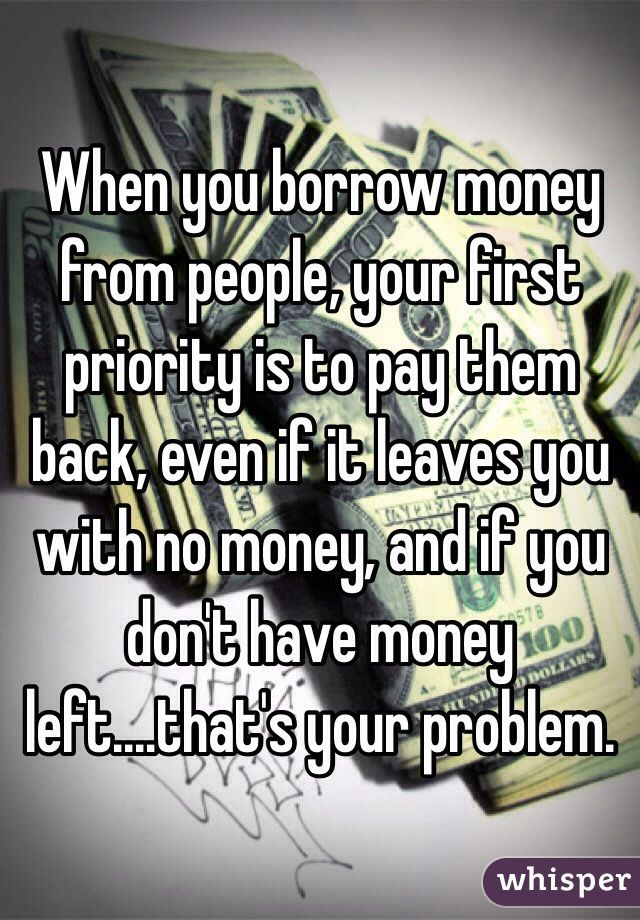 Image Result For If You Lend Someone Money And They Don T Pay You Back Money Quotes Funny Family Money Quotes Money Quotes