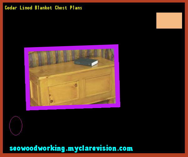 Cedar Lined Blanket Chest Plans 151715 Woodworking Plans And