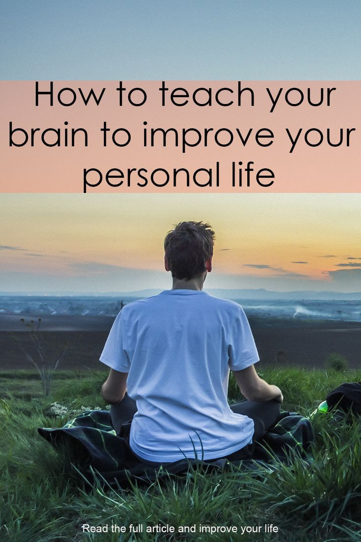 how to teach your brain to improve your personal liferead the full blog and improve your life