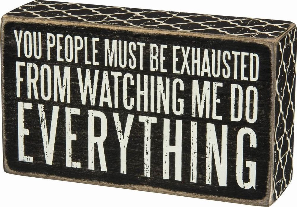 """Latest Funny Signs Primitives by Kathy Lattice Trimmed Box Sign, 20 x 17-Inches, Must Be Exhausted  for sale online Primitives By Kathy Box Sign - """"You People Must Be Exhausted From Watching Me.."""" #PrimitivesByKathy #RusticPrimitive 5"""