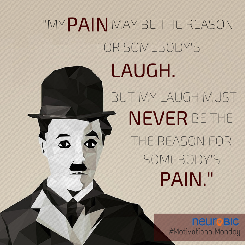 """My pain may be the reason for somebody's laugh. But my laugh must never be the reason for somebody's pain."" - Charlie Chaplin #MotivationalMonday #quote"
