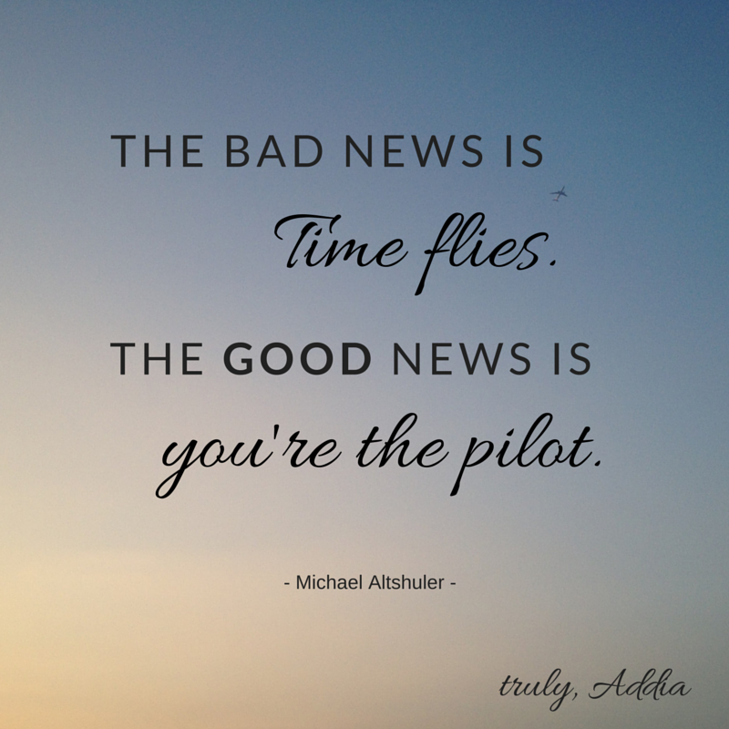 The Bad News Is Time Flies The Good News Is You Re The Pilot Time Flies Quotes Fly Quotes Time Flies