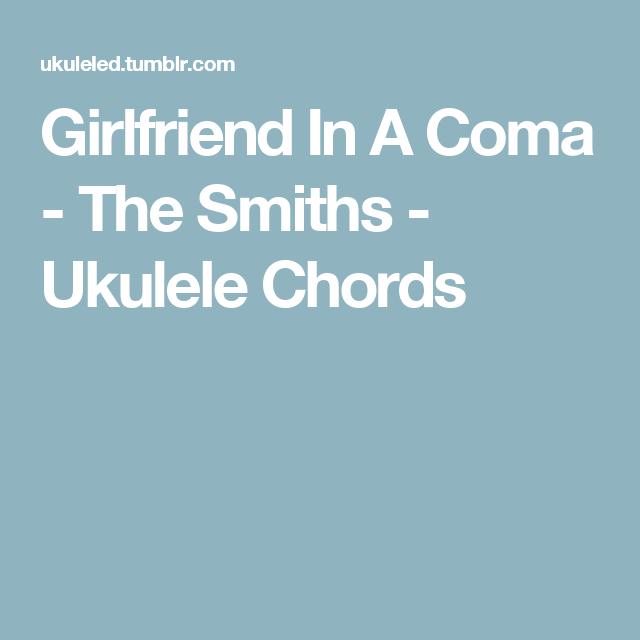 Girlfriend In A Coma The Smiths Ukulele Chords Uke Me Baby