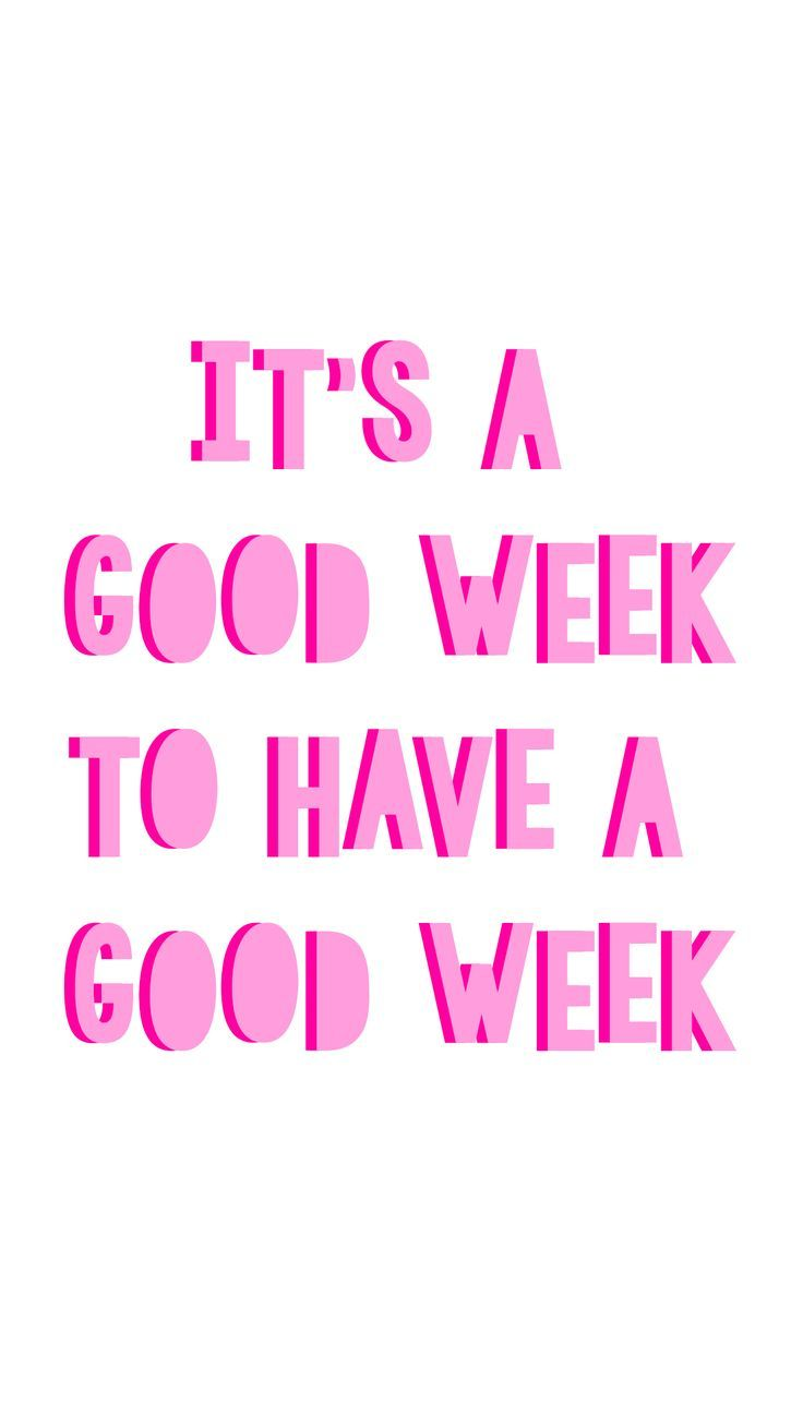 It S A Good Week To Have A Good Week Fun Graphic Inspirational Quotes Positive Quotes Motivational Quotes