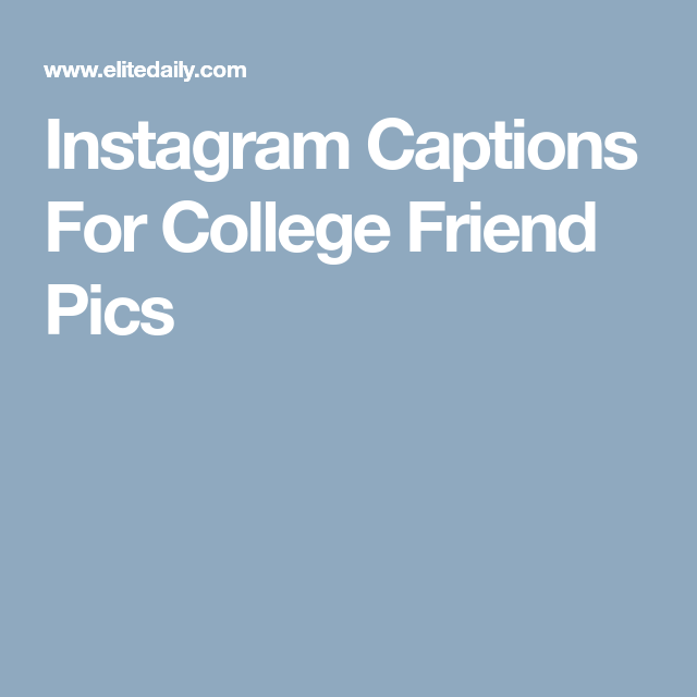 25 Best Instagram Captions For Reuniting With Your College