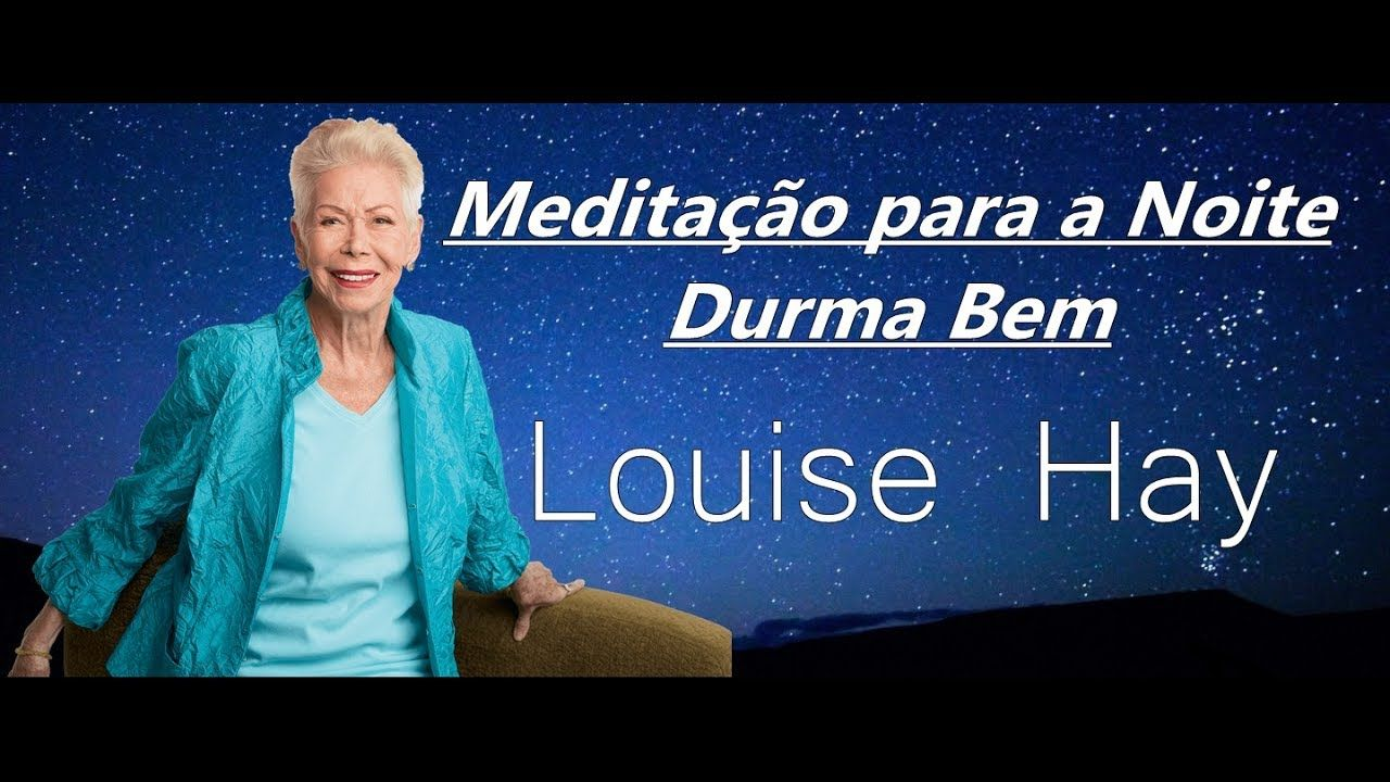 Meditacao Para A Noite Durma Bem Louise Hay Meditacao