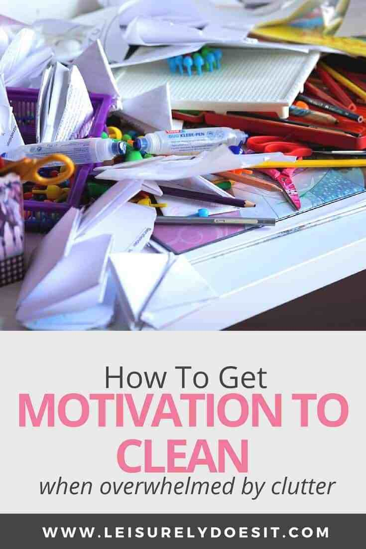 How to get motivated to clean when overwhelmed by clutter