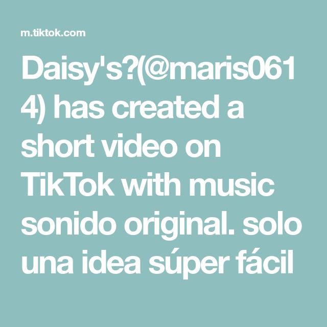 Daisy S Maris0614 Has Created A Short Video On Tiktok With Music Sonido Original Solo Una Idea Super Facil The Originals Texts Music