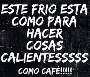 Para Hacer Cosas Calientesssss Frases Bonitas Frases Geniales Frases De Cafe