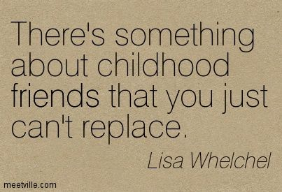 Childhood Friends Quotes Friendship Quote Great Quotes