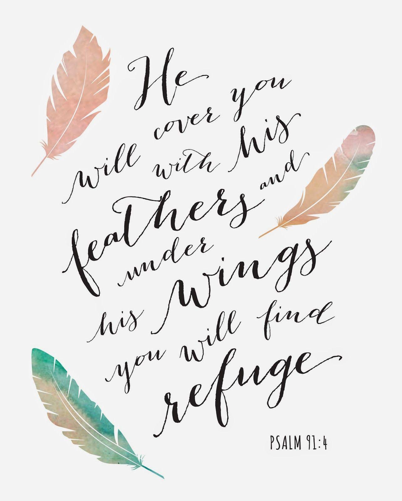 Ele o cobrirá com as suas penas, e sob as suas asas você encontrará refúgio Salmos 91:4
