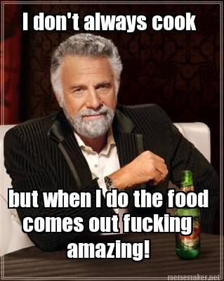 cc0c72164785ae441c922d4443ad116b meme maker i don't always cook but when i do the food comes out
