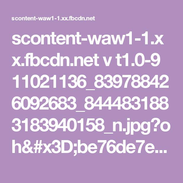 scontent-waw1-1.xx.fbcdn.net v t1.0-9 11021136_839788426092683_8444831883183940158_n.jpg?oh=be76de7ef613ee2a8eb61f50f55b8d1b&oe=590DB338