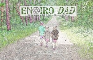 Happy 3rd Anniversary EnviroDad.com! Read how this father turned his passion into a purpose.