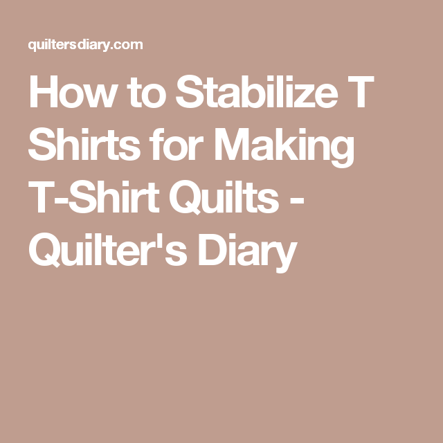 How to Stabilize T Shirts for Making T-Shirt Quilts - Quilter's Diary