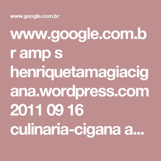 www.google.com.br amp s henriquetamagiacigana.wordpress.com 2011 09 16 culinaria-cigana amp ?client=ms-android-samsung