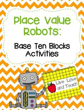Place Value Robots Base Ten Blocks Activities Base Ten Blocks