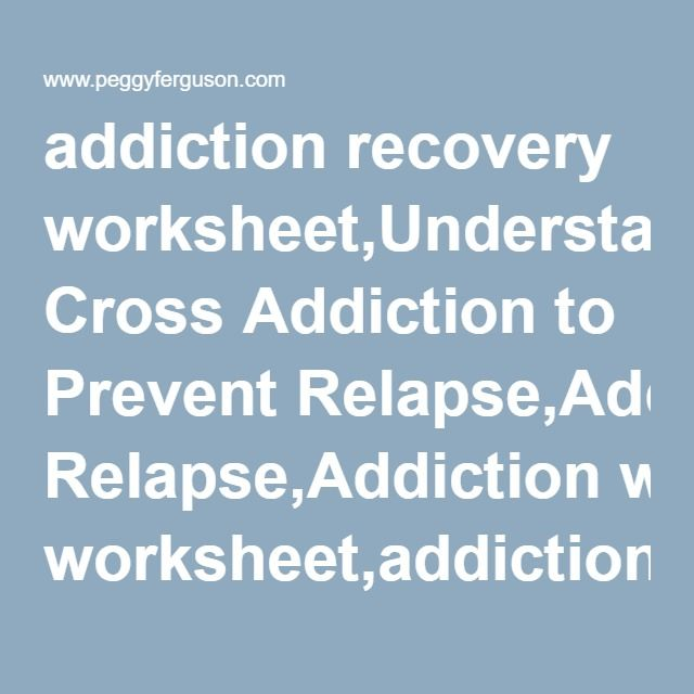 Addiction Recovery Worksheetunderstanding Cross Addiction To