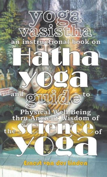 Yoga Vasistha An Instructional Book On Hatha Yoga And Guide To Physical Well Being Thru Ancient Wisd Yoga Works Hatha Yoga Poses Physics