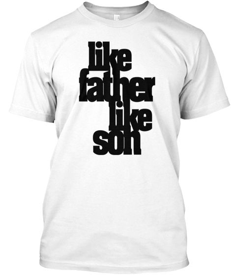 Like Father Like Son White T-Shirt Front