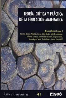 Teoría, crítica y práctica de la educación matemática / coord. Núria Planas ; Lorenzo Blanco ... [et al.]. LB 1501 T