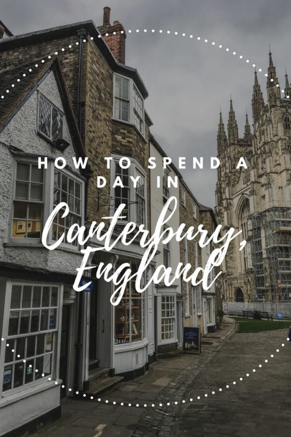 How To See Canterbury England In One Day The Restless Worker Canterbury England England Canterbury