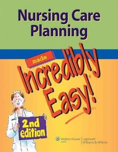 Nursing Care Planning Made Incredibly Easy! (Made Incredibly Easy - care plan