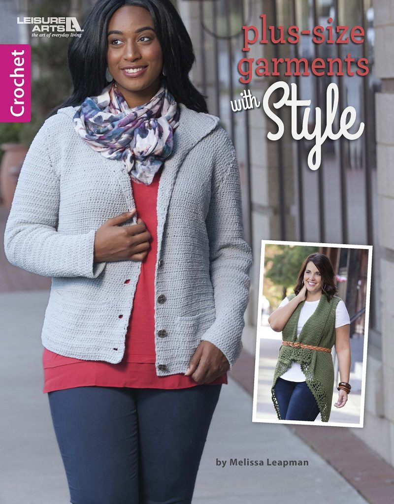 Plus-Size Garments With Style from Leisure Arts presents a collection of  six fashionable crochet designs by Melissa Leapman for larger women.