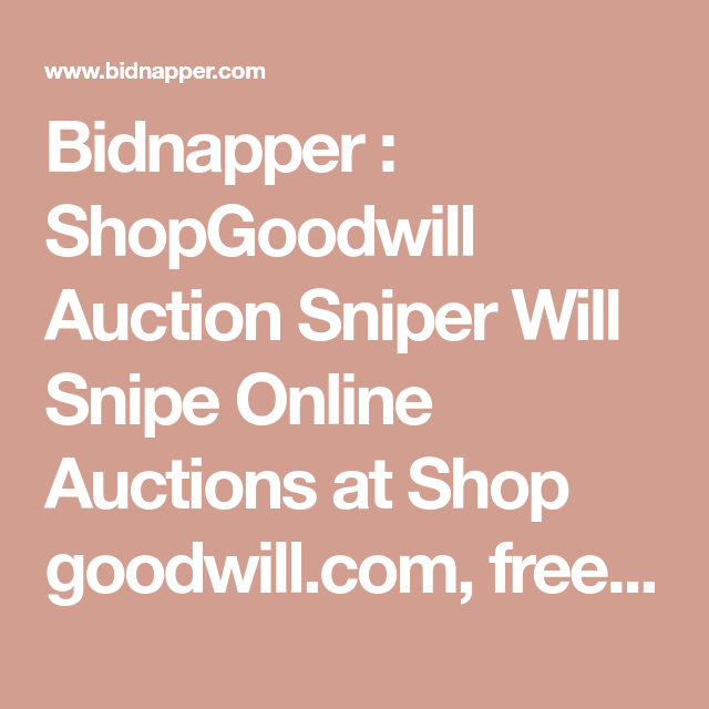 Bidnapper Shopgoodwill Auction Sniper Will Snipe Online Auctions At Shop Goodwill Com Free Trial Goodwill Shopping Online Auctions Online