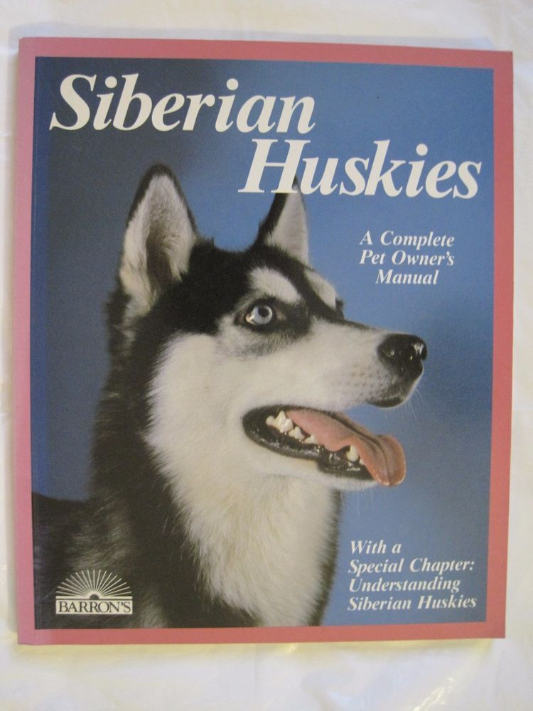 Siberian Huskies A Complete Pet Owner S Manual By Barron S Julie S