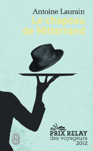 LE CHAPEAU DE MITTERAND, de Antoine Laurain - Ed. 84 - 2013