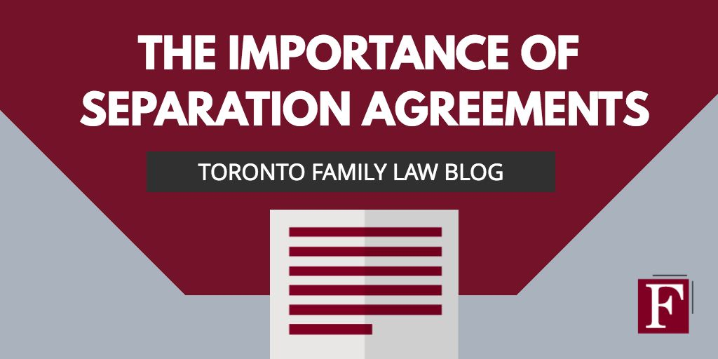 Toronto family law firm lawyer discusses the importance of separation agreements in family law.