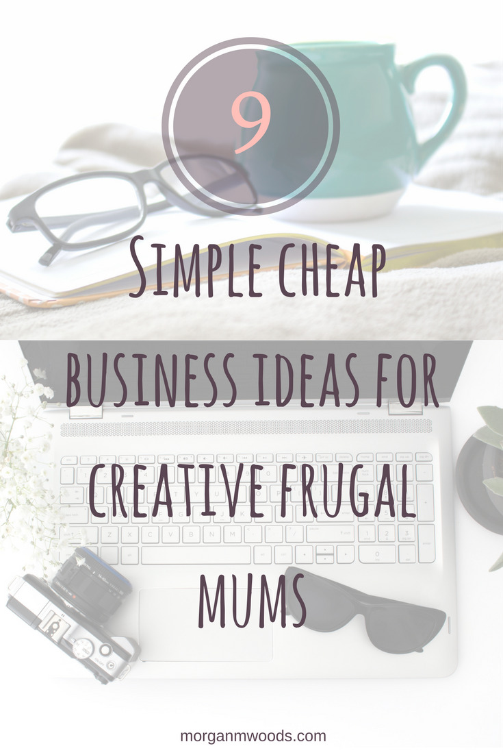 9 Simple cheap business ideas for creative frugal mums | Budget Your ...