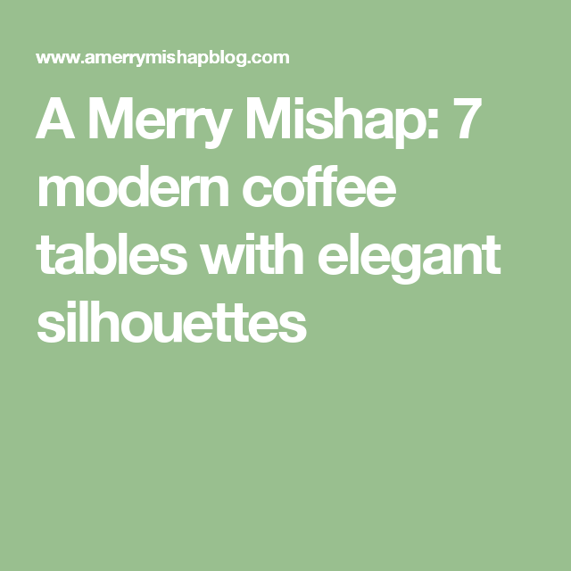 A Merry Mishap: 7 modern coffee tables with elegant silhouettes
