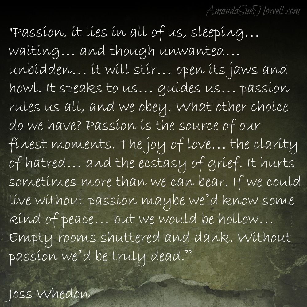 Life without passion = josswhedon quotes