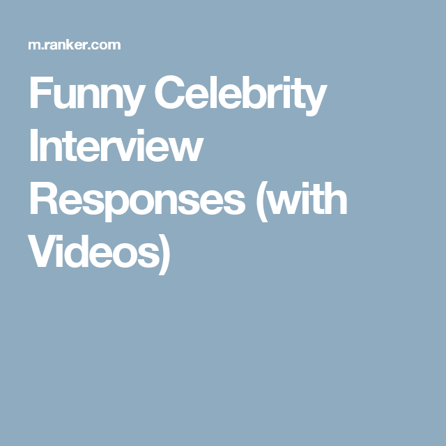 Funny Celebrity Interview Responses With Videos Interview No Response Interview Questions