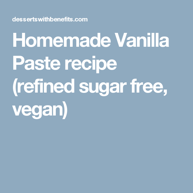 Homemade Vanilla Paste recipe (refined sugar free, vegan)
