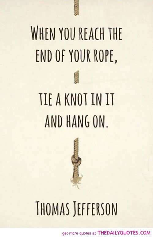 End Of Life Quotes Beauteous The End Of Your Rope  Quotations To Live Pinterest