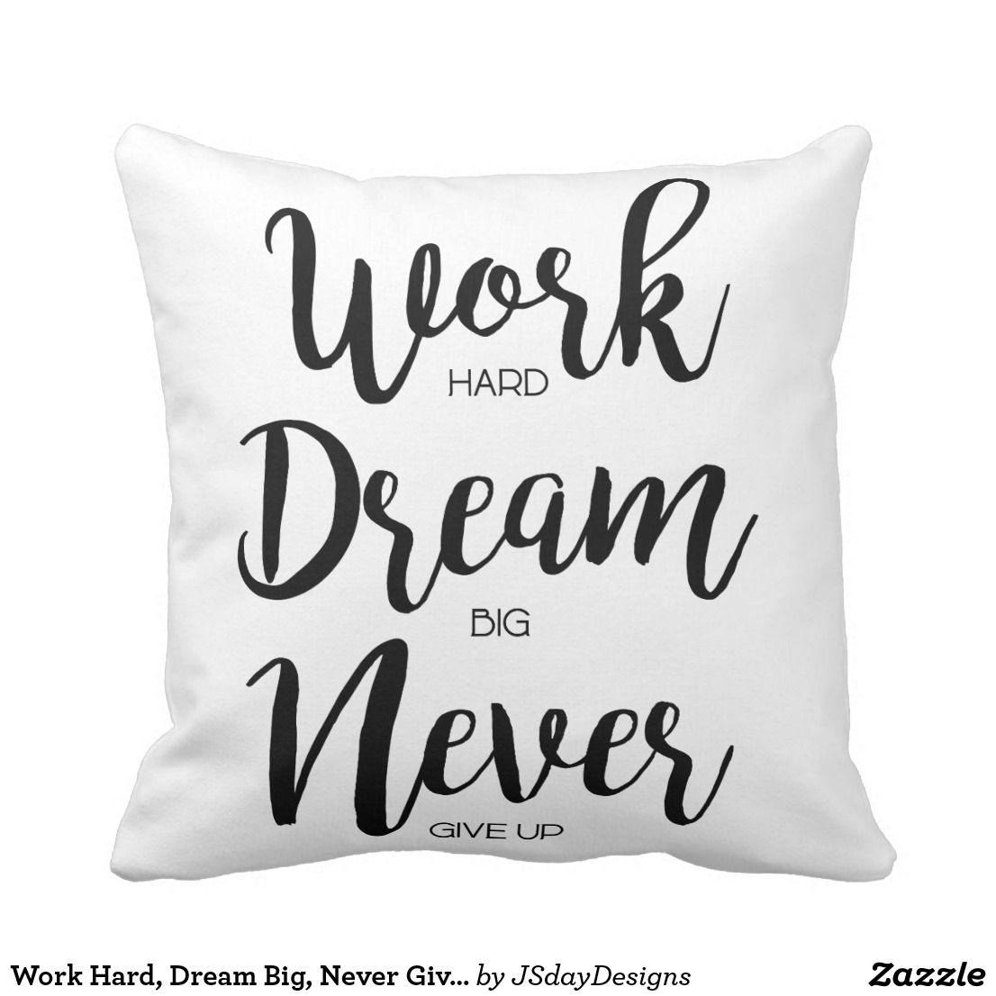 Work Hard Dream Big Never Give Up Throw Pillow Zazzle Com In 2020 Throw Pillows Pillows Dream Big