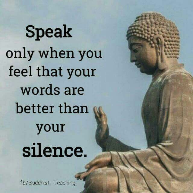 Speak only when you feel that words are better than your silence. Inspirational quotes. lovingthyself.net