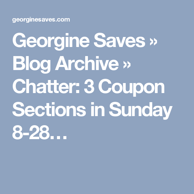 Georgine Saves » Blog Archive » Chatter: 3 Coupon Sections in Sunday 8-28…
