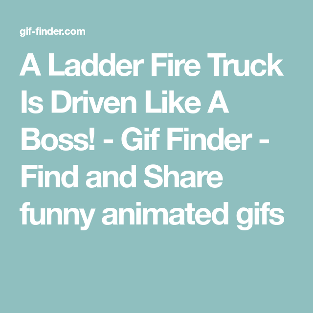 A Ladder Fire Truck Is Driven Like A Boss Gif Finder Find And