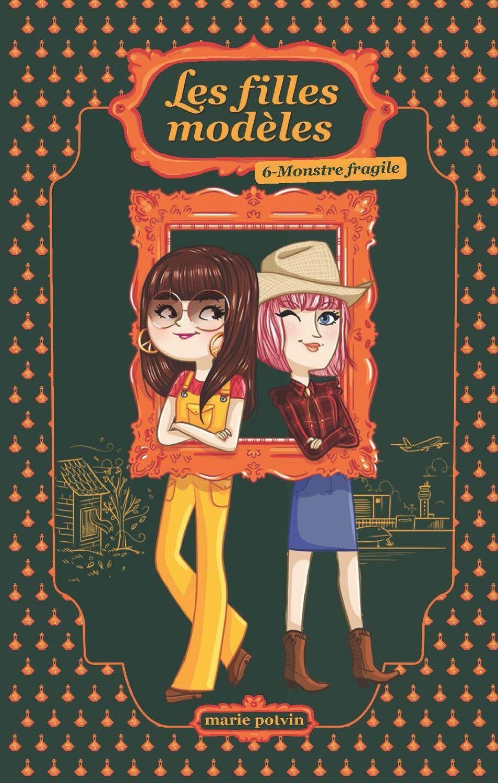 Monstre fragile - Tome 6 -   Marie Potvin - 440 pages, Couverture souple. Illustrations en noir et blanc.-  Série / Collection : Les filles modèles -  Age : 12 ans et + -  Référence : 902055  #Livre #Jeunesse #Enfant #Québec #Ado #YA #YoungAdult #Cadeau #BD