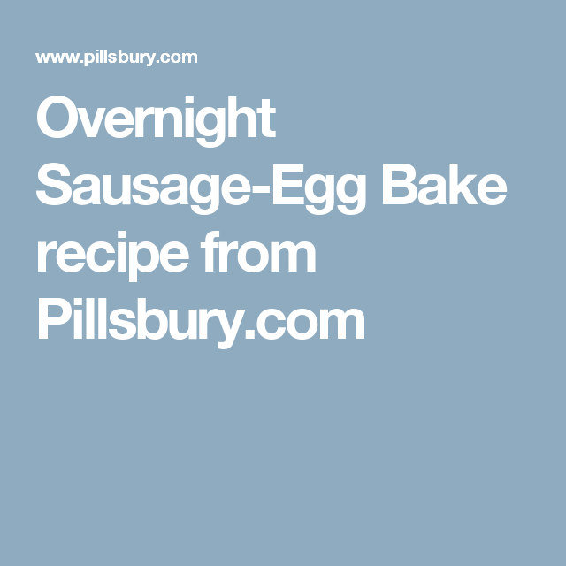 Overnight Sausage-Egg Bake recipe from Pillsbury.com