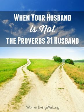 When Your Husband is Not the Proverbs 31 Husband - Women Living Well