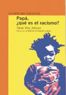 Papá Qué Es El Racismo De Tahar Ben Jelloun Sinopsis Descargas Y Comentarios Santillana Ediciones Generales Guatemala El Salvador Papa Lectura Libros