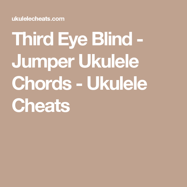 Third Eye Blind - Jumper Ukulele Chords - Ukulele Cheats | Ukulele ...