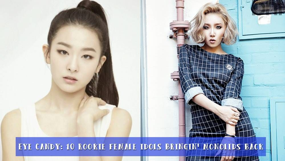 Eye Candy 10 Rookie Female Idols Bringin Monolids Back Eye Candy Female Idol