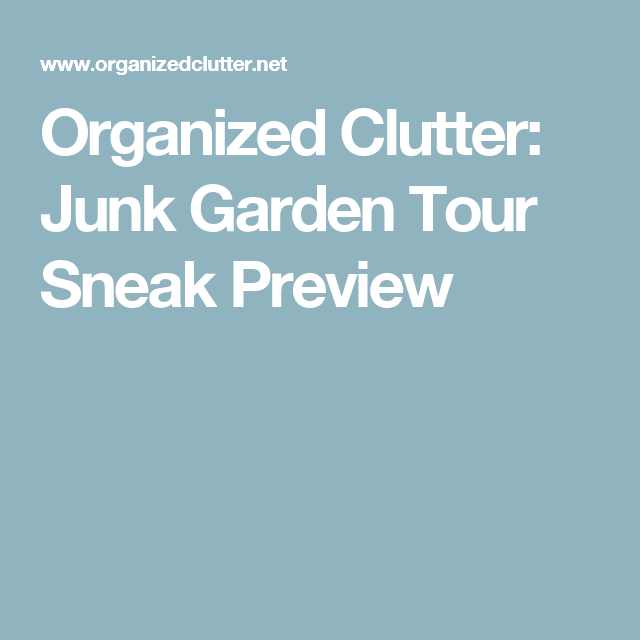 Organized Clutter: Junk Garden Tour Sneak Preview